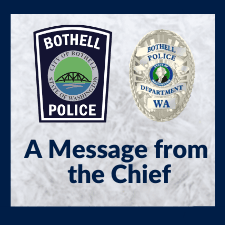 "image shows Bothell Police patch and badge and words ""A message from the Chief"""