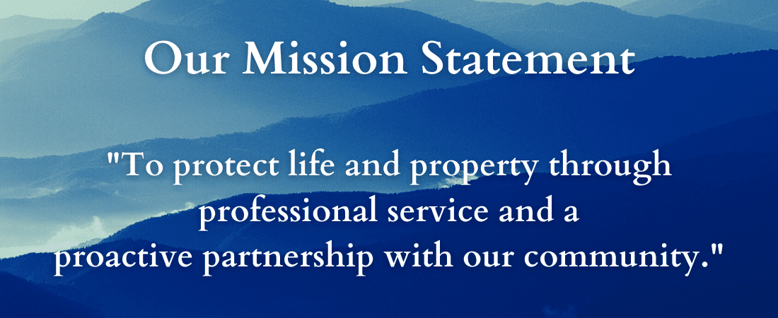"Our Mission Statement  ""To protect life and property through service and a proactive partnership&"